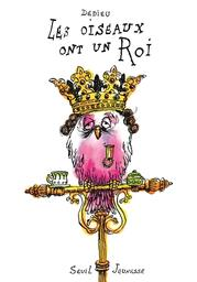 Les Oiseaux ont un roi   Dedieu, Thierry (1955-....). Auteur. Illustrateur