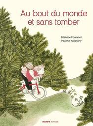 Au bout du monde et sans tomber | Fontanel, Béatrice (1957-....). Auteur