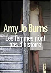 Les Femmes n'ont pas d'histoire | Burns, Amy Jo . Auteur