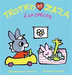 Trotro et Zaza à la crèche | Guettier, Bénédicte. Auteur. Illustrateur